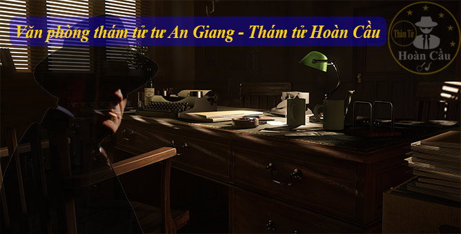 Văn phòng thám tử tại Long Xuyên, Châu Đốc, Tân Châu, An Giang giá rẻ