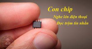 Con chip nghe lén điện thoại, thiết bị định vị đọc trộm tin nhắn