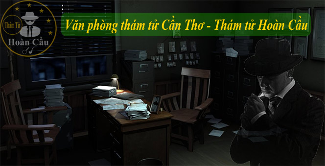 Dịch vụ thám tử tại Cần Thơ, Ninh Kiều, Bình Thủy, Cái Răng, Ô Môn