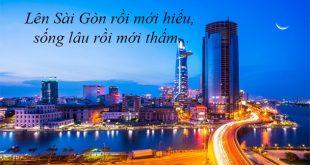Lên Sài Gòn rồi mới hiểu, sống lâu ở Sài Gòn rồi mới thấm...