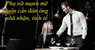 Phụ nữ mạnh mẽ luôn cần đàn ông tinh tế, lịch thiệp và tâm lý