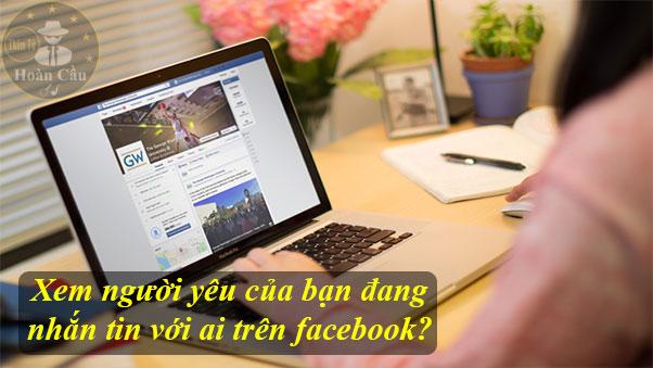 Cách theo dõi người yêu trên Facebook mới nhất