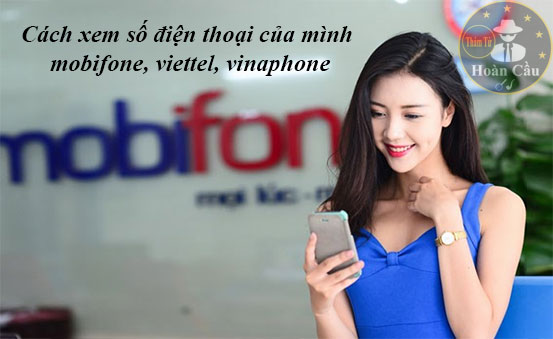 Cách xem số điện thoại của mình mobifone, viettel, vinaphone