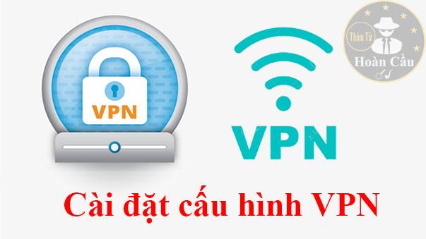 Cách cài đặt thêm cấu hình VPN trên iPhone, iPad, Android miễn phí