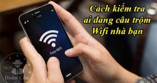 Cách kiểm tra ai đang câu trộm wifi nhà bạn bằng phần mềm