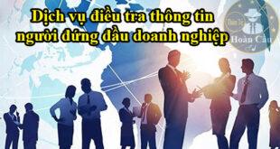 Dịch vụ điều tra cứu thông tin người đứng đầu doanh nghiệp, công ty