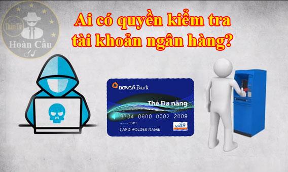 Những ai có quyền kiểm tra tài khoản ngân hàng cá nhân, công ty?