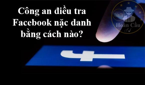 cách công an điều tra Facebook nặc danh, lừa đảo qua mạng