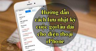 Cách lưu nhật ký cuộc gọi lâu dài cho iPhone iOS 13, 14, 15