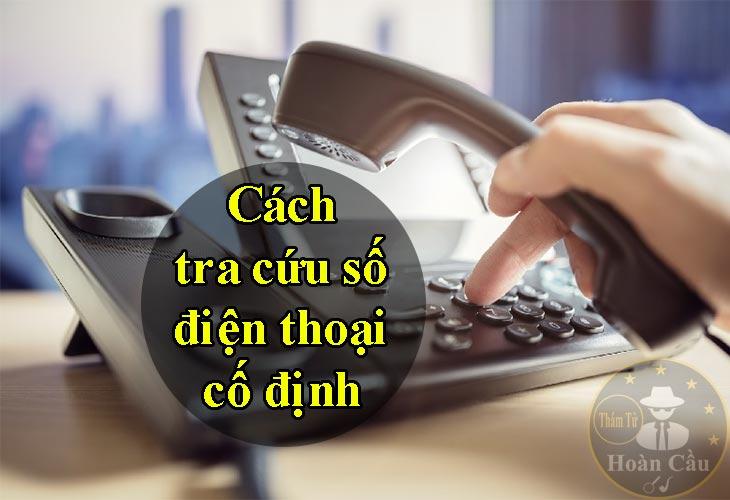 Cách tra cứu số điện thoại bàn, danh bạ điện thoại cố định toàn quốc